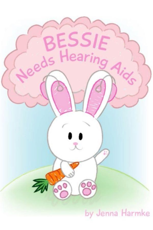 """Bessie Needs Hearing Aids"" A children's book about hearing loss"